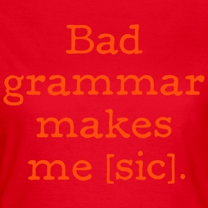 Bad grammar makes me [sic] - Women's T-Shirt