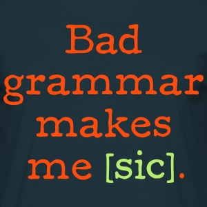 Bad grammar makes me [sic] - Men's T-Shirt