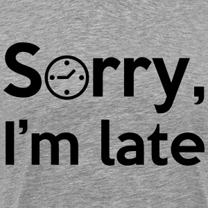 Sorry, I'm late! T-shirts - Mannen Premium T-shirt