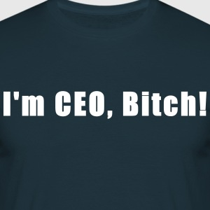 I'm CEO, Bitch! T-Shirts - Men's T-Shirt