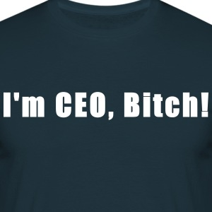 I'm CEO, Bitch! - Männer T-Shirt
