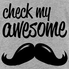 funny check my awesome hipster moustache i love Shirts