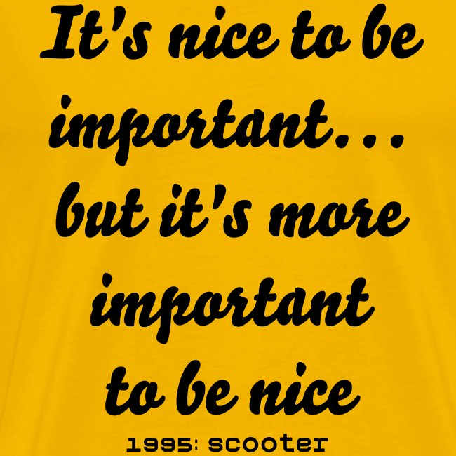 It;s nice to be important (geel)