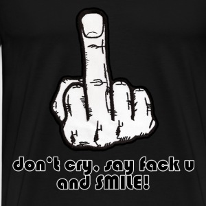 Don't cry, say fack u and smile T-Shirts - Männer Premium T-Shirt