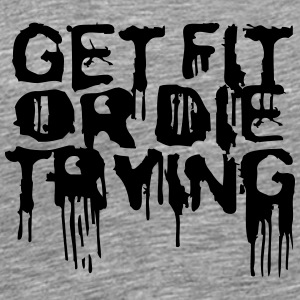 Get Fit Or Die Trying Camisetas - Camiseta premium hombre
