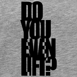 Do You Even Lift Tee shirts - T-shirt Premium Homme