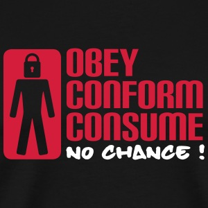Obey Conform Consume - No Chance ! T-Shirts - Men's Premium T-Shirt