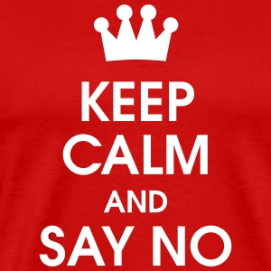 Keep Calm and say no T-Shirts - Men's Premium T-Shirt