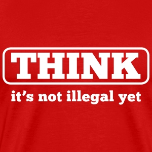 Think it's not illegal yet - Men's Premium T-Shirt