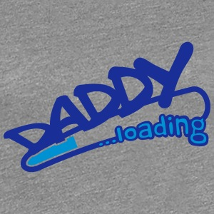 Daddy Loading Tee shirts - T-shirt Premium Femme