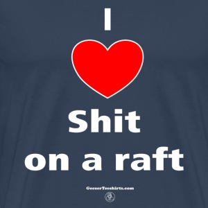 Shit on a raft T-Shirts - Men's Premium T-Shirt