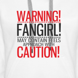 warning! fangirl! Hoodies & Sweatshirts - Women's Premium Hoodie