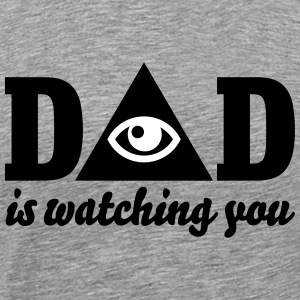 Dad is watching you Tee shirts - T-shirt Premium Homme