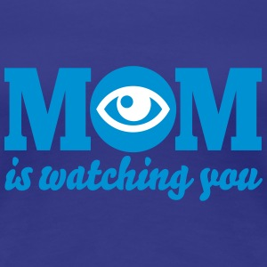 Mom is watching you Tee shirts - T-shirt Premium Femme