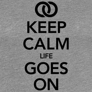 mariage  - Keep Calm Life Goes On Tee shirts - T-shirt Premium Femme
