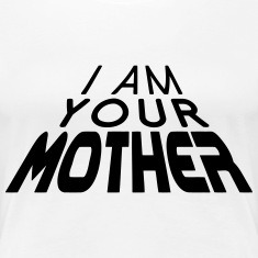 I am your MOTHER 3D big (1c) T-Shirts