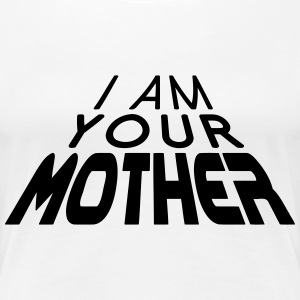 I am your MOTHER 3D big (1c) T-Shirts - Frauen Premium T-Shirt