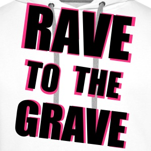 Rave To The Grave Hoodies & Sweatshirts - Men's Premium Hoodie
