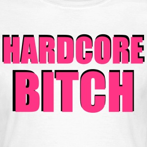 Hardcore Bitch T-Shirts - Frauen T-Shirt