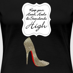Keep your head , heels and standards high T-skjorter - Premium T-skjorte for kvinner