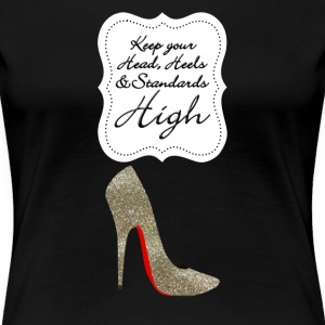 Keep your head , heels and standards high T-Shirts - Women's Premium T-Shirt