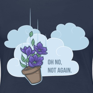Oh no, not again! T-Shirts - Frauen Premium T-Shirt