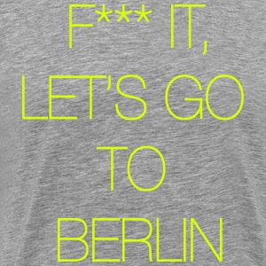 Fuck it, let's go to Berlin Tee shirts - T-shirt Premium Homme
