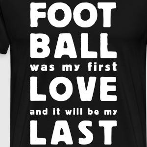 football was my first love T-shirts - Herre premium T-shirt