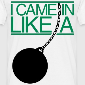 I Came In Like A Wrecking Ball T-Shirts - Men's T-Shirt