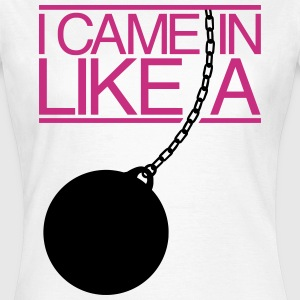 I Came In Like A Wrecking Ball T-Shirts - Women's T-Shirt