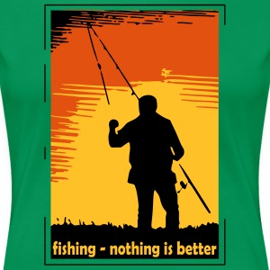 fishing - nothing is better T-Shirts - Women's Premium T-Shirt