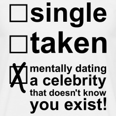 Single Taken Mentally dating a celebrity, EUshirt T-Shirts