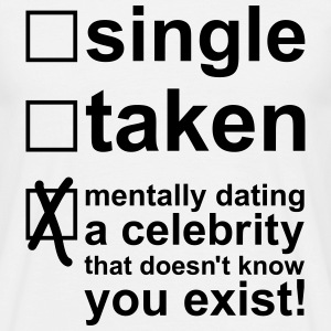 Single Taken Mentally dating a celebrity, EUshirt T-Shirts - Men's T-Shirt