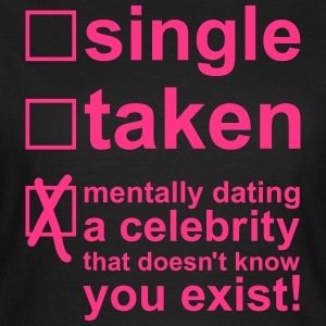 Single Taken Mentally dating a celebrity, EUshirt T-shirts - Vrouwen T-shirt