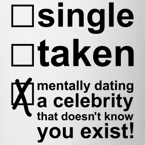 Single Taken Mentally dating a celebrity, EUshirt Flaskor & muggar - Mugg