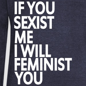 if you sexist me i will feminist you Pullover & Hoodies - Frauen Pullover mit U-Boot-Ausschnitt von Bella