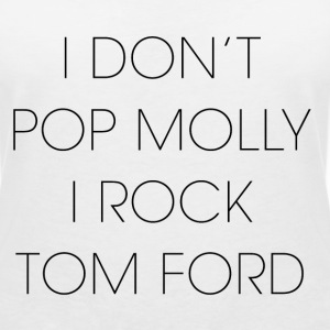 I don't pop molly I rock Tom Ford T-shirts - Vrouwen T-shirt met V-hals