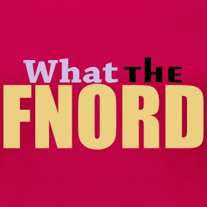 What the FNORD! T-Shirts - Women's Premium T-Shirt