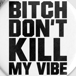 Bitch don't kill my Vibe, EUshirt, www.eushirt.com Buttons - Buttons klein 25 mm