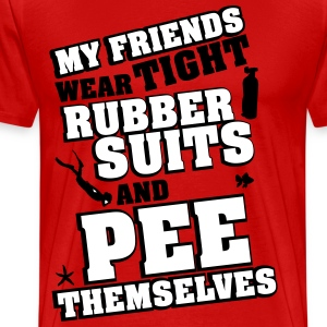 Diving: My friends wear tight rubber suits T-Shirts - Men's Premium T-Shirt