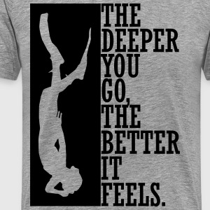 the deeper you go the better it feels T-shirts - Herre premium T-shirt