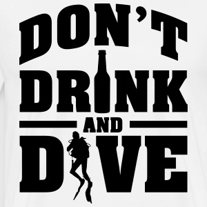 Don't drink and dive T-shirts - Herre premium T-shirt