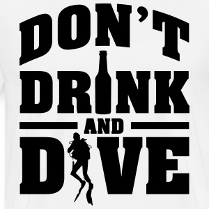 Don't drink and dive T-Shirts - Männer Premium T-Shirt