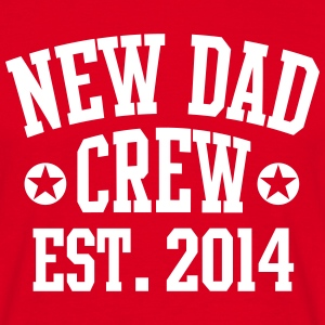 NEW DAD CREW Est. 2014 T-Shirt RW - Men's T-Shirt