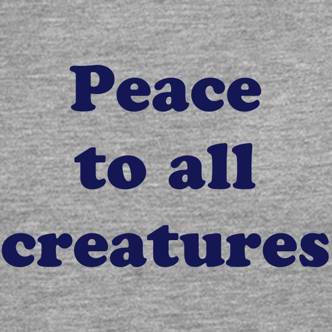 Peace to all creatures