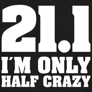 21.1 -  I´m Only Half Crazy T-Shirts - Men's T-Shirt