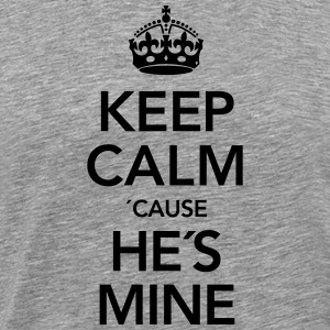 Keep Calm  Cause He´s Mine T-Shirts - Männer Premium T-Shirt
