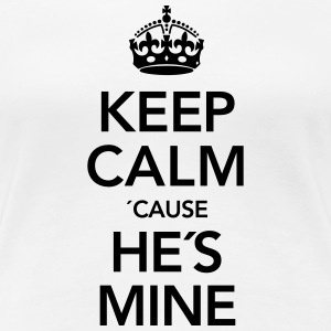 Keep Calm  Cause He´s Mine T-Shirts - Women's Premium T-Shirt