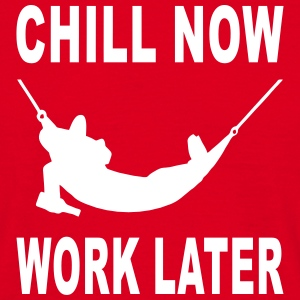 chill now work later T-Shirts - Men's T-Shirt