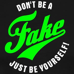 Don't be a fake - Just be yourself | Silvester - Männer Premium T-Shirt